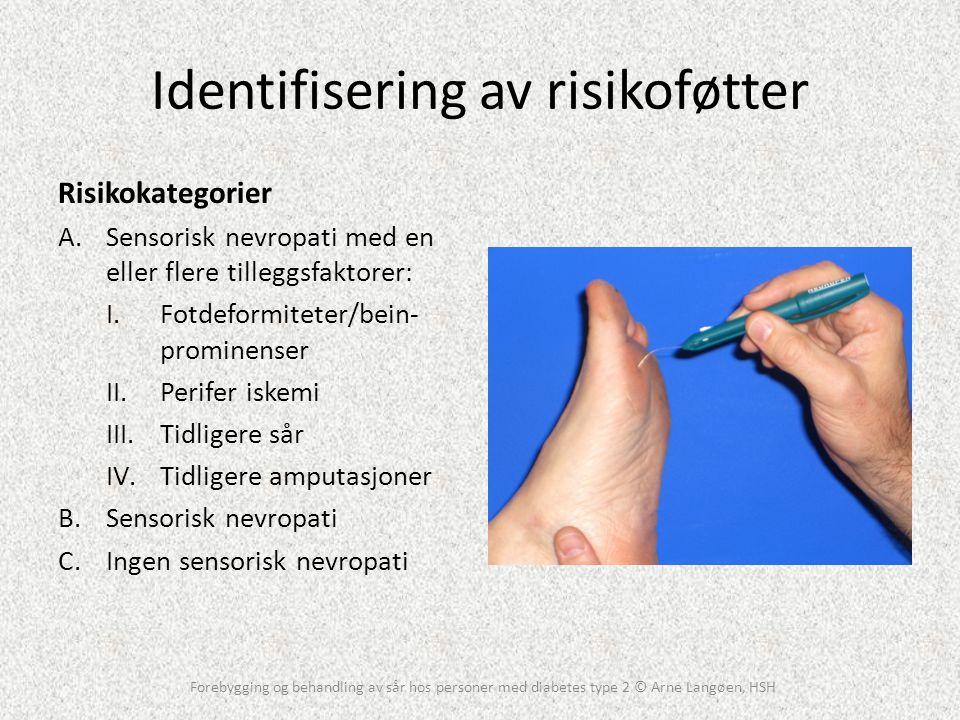 Identifisering av risikoføtter Risikokategorier A.Sensorisk nevropati med en eller flere tilleggsfaktorer: I.Fotdeformiteter/bein- prominenser II.Peri