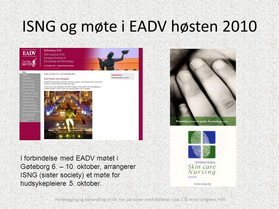 ISNG og møte i EADV høsten 2010 Forebygging og behandling av sår hos personer med diabetes type 2 © Arne Langøen, HSH I forbindelse med EADV møtet i G