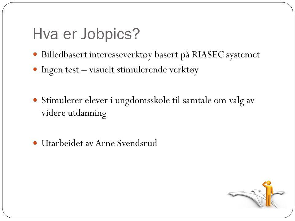 Hva er Jobpics?  Billedbasert interesseverktøy basert på RIASEC systemet  Ingen test – visuelt stimulerende verktøy  Stimulerer elever i ungdomssko
