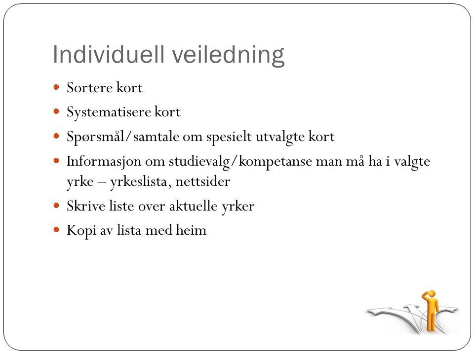 Individuell veiledning  Sortere kort  Systematisere kort  Spørsmål/samtale om spesielt utvalgte kort  Informasjon om studievalg/kompetanse man må