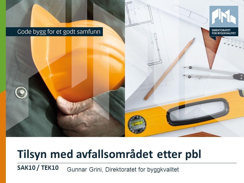 SAK10 / TEK10 Tilsyn med avfallsområdet etter pbl Gunnar Grini, Direktoratet for byggkvalitet
