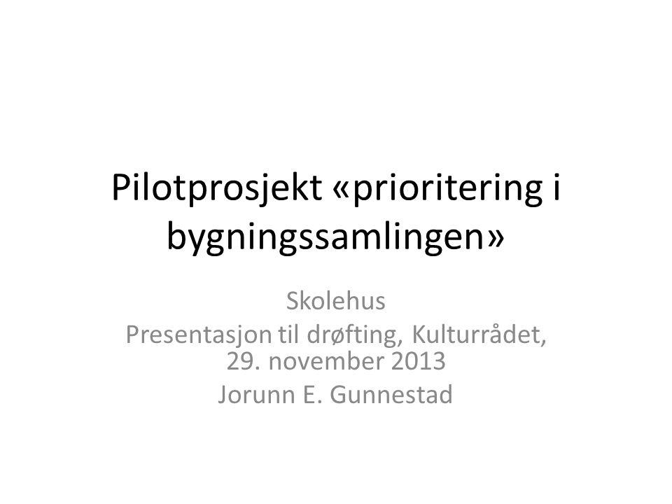Pilotprosjekt «prioritering i bygningssamlingen» Skolehus Presentasjon til drøfting, Kulturrådet, 29.