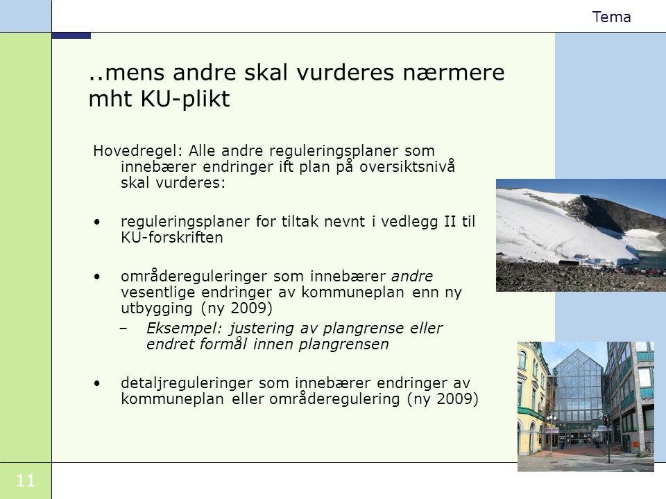 11 Tema..mens andre skal vurderes nærmere mht KU-plikt Hovedregel: Alle andre reguleringsplaner som innebærer endringer ift plan på oversiktsnivå skal