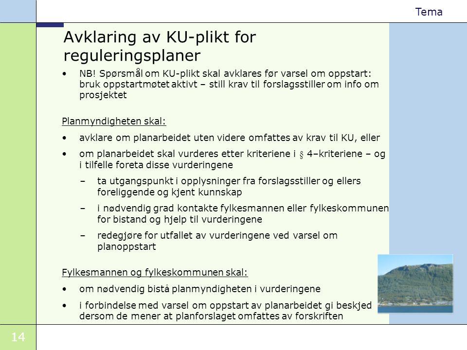 14 Tema Avklaring av KU-plikt for reguleringsplaner •NB! Spørsmål om KU-plikt skal avklares før varsel om oppstart: bruk oppstartmøtet aktivt – still