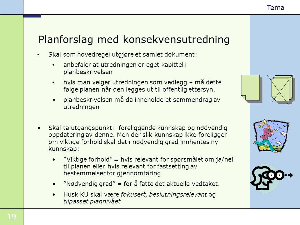 19 Tema Planforslag med konsekvensutredning • Skal som hovedregel utgjøre et samlet dokument: • anbefaler at utredningen er eget kapittel i planbeskri