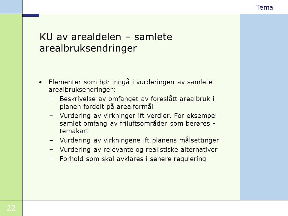 22 Tema KU av arealdelen – samlete arealbruksendringer •Elementer som bør inngå i vurderingen av samlete arealbruksendringer: –Beskrivelse av omfanget