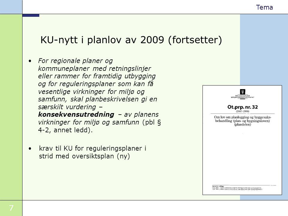 7 Tema KU-nytt i planlov av 2009 (fortsetter) •For regionale planer og kommuneplaner med retningslinjer eller rammer for framtidig utbygging og for re