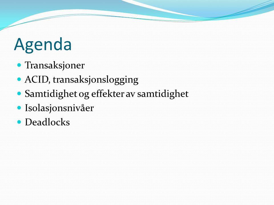 Agenda  Transaksjoner  ACID, transaksjonslogging  Samtidighet og effekter av samtidighet  Isolasjonsnivåer  Deadlocks