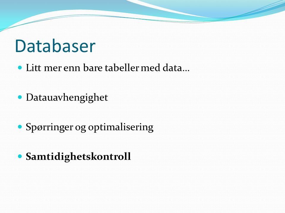 Databaser  Litt mer enn bare tabeller med data…  Datauavhengighet  Spørringer og optimalisering  Samtidighetskontroll