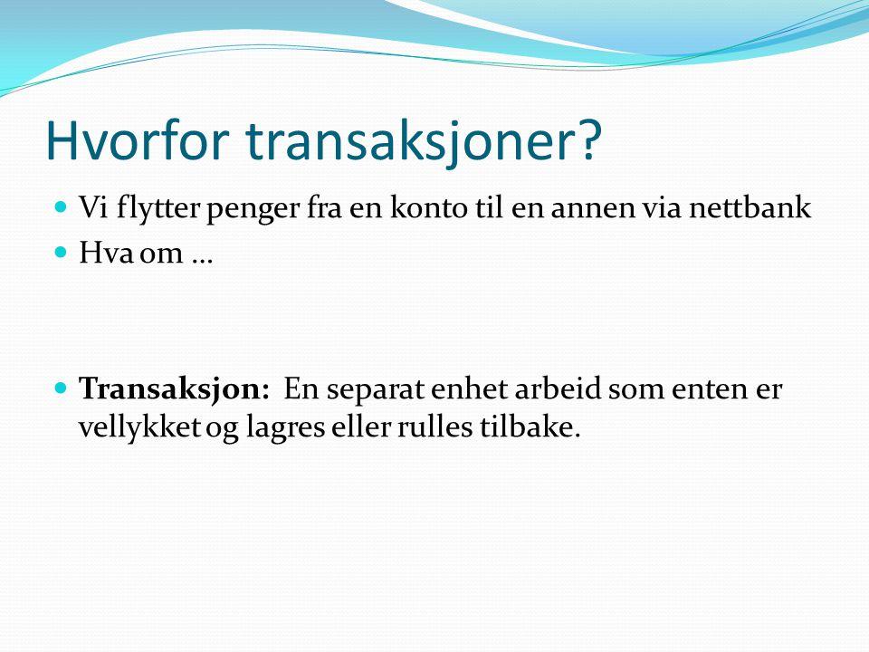 Hvorfor transaksjoner?  Vi flytter penger fra en konto til en annen via nettbank  Hva om …  Transaksjon: En separat enhet arbeid som enten er velly