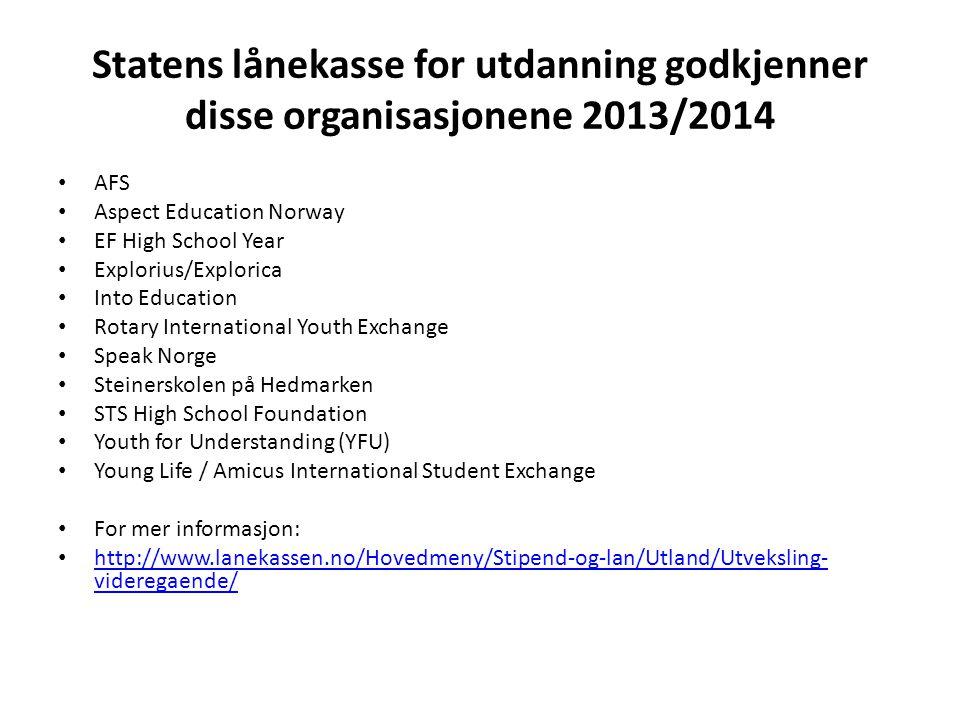 Statens lånekasse for utdanning godkjenner disse organisasjonene 2013/2014 • AFS • Aspect Education Norway • EF High School Year • Explorius/Explorica