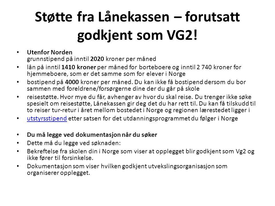 Støtte fra Lånekassen – forutsatt godkjent som VG2! • Utenfor Norden grunnstipend på inntil 2020 kroner per måned • lån på inntil 1410 kroner per måne