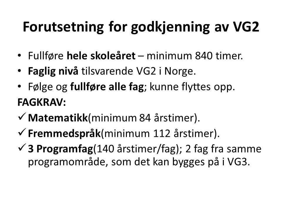 Forutsetning for godkjenning av VG2 • Fullføre hele skoleåret – minimum 840 timer. • Faglig nivå tilsvarende VG2 i Norge. • Følge og fullføre alle fag