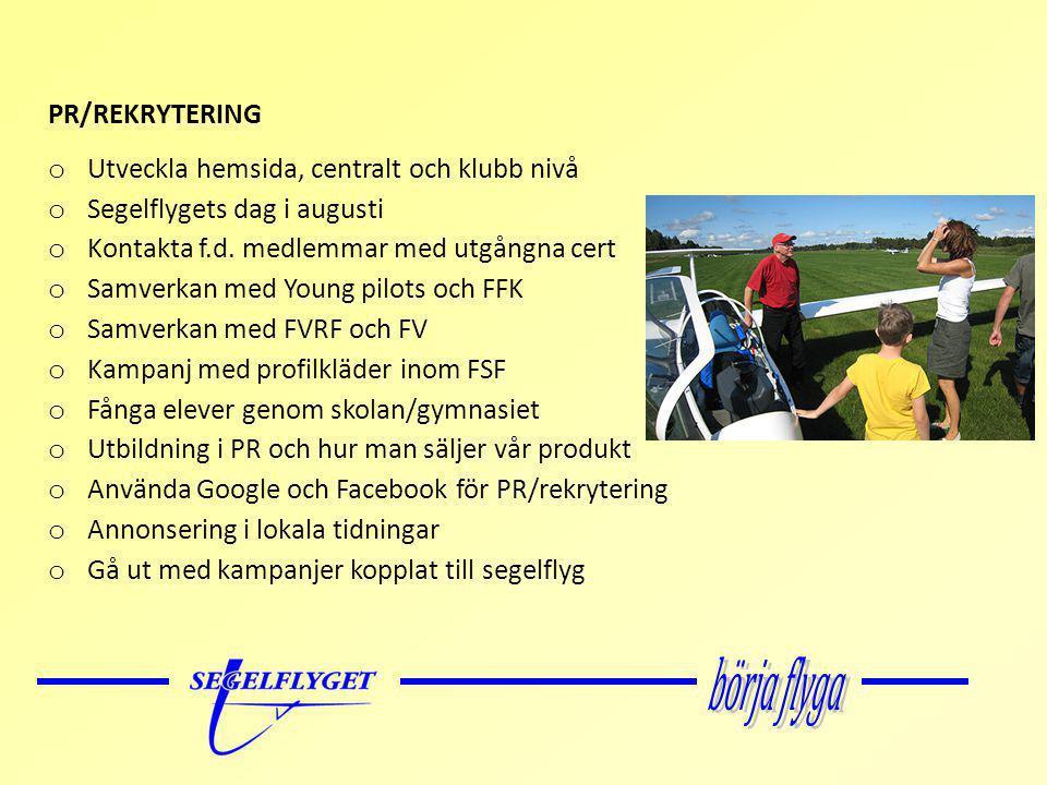 PR/REKRYTERING o Utveckla hemsida, centralt och klubb nivå o Segelflygets dag i augusti o Kontakta f.d.