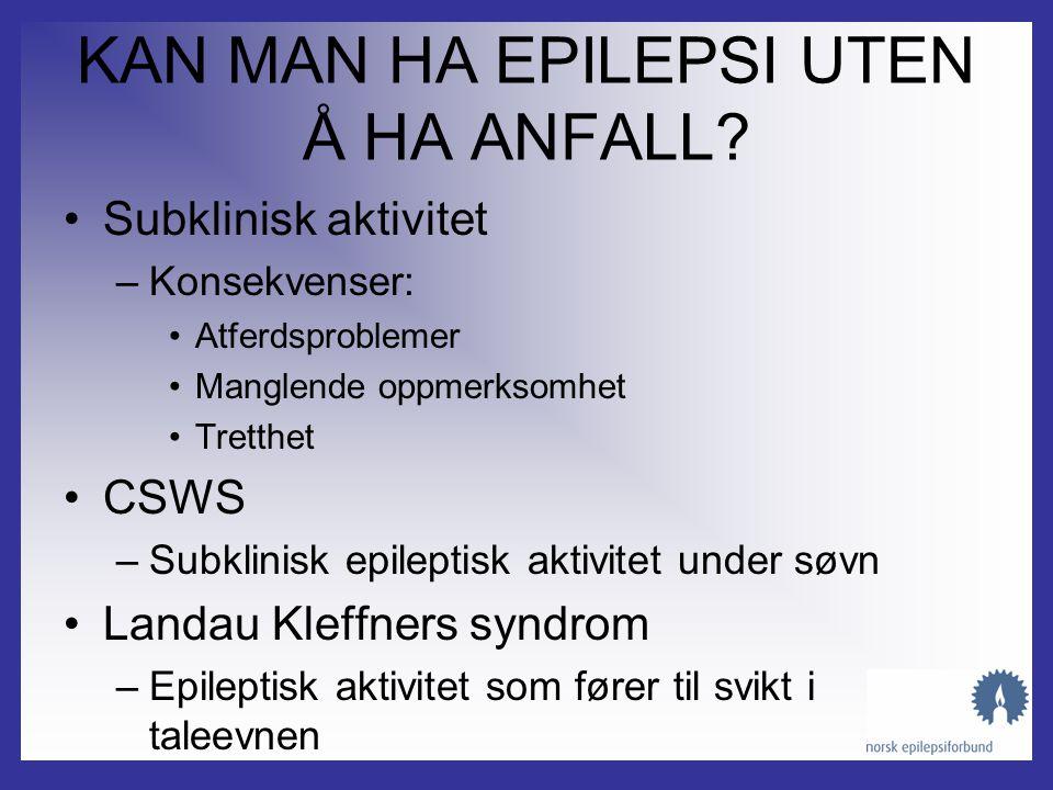 KAN MAN HA ANFALL UTEN Å HA EPILEPSI? •Akutte symptomatiske anfall •Mellom 10-20% av befolkningen får ett enkeltstående anfall i løpet av livet •Vanli