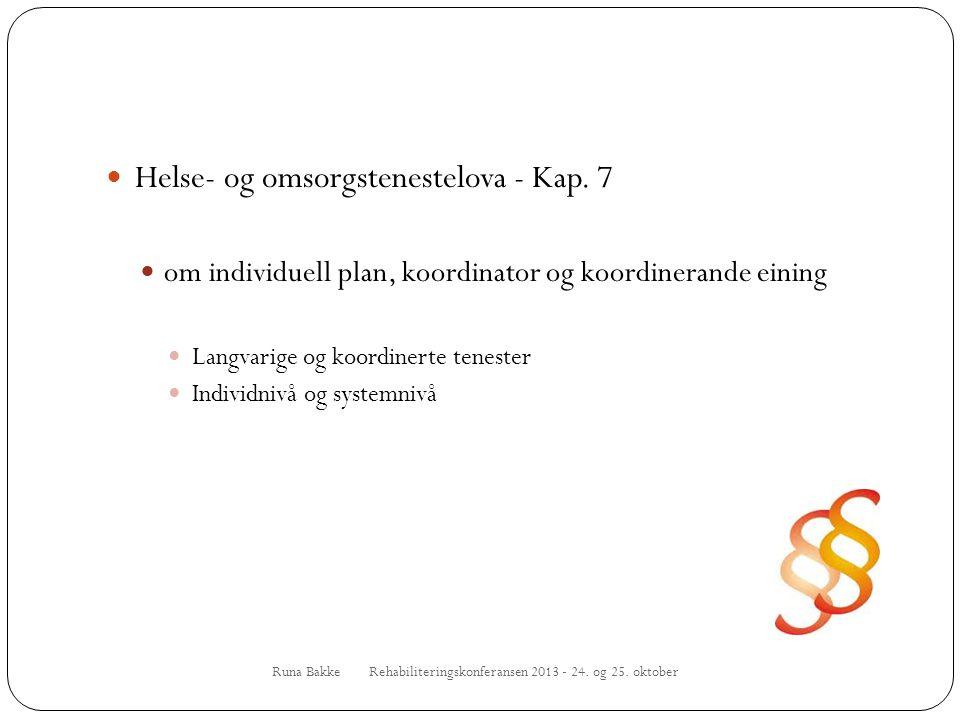Runa Bakke Rehabiliteringskonferansen 2013 - 24. og 25. oktober  Helse- og omsorgstenestelova - Kap. 7  om individuell plan, koordinator og koordine