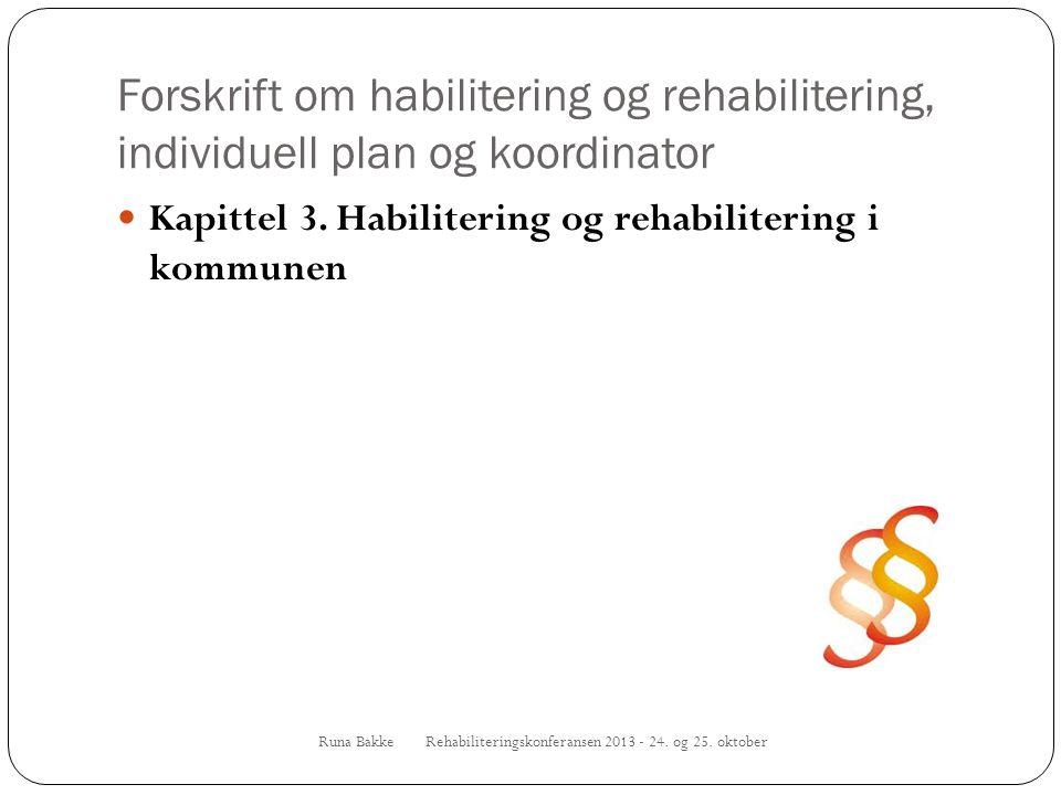 Forskrift om habilitering og rehabilitering, individuell plan og koordinator Runa Bakke Rehabiliteringskonferansen 2013 - 24. og 25. oktober  Kapitte