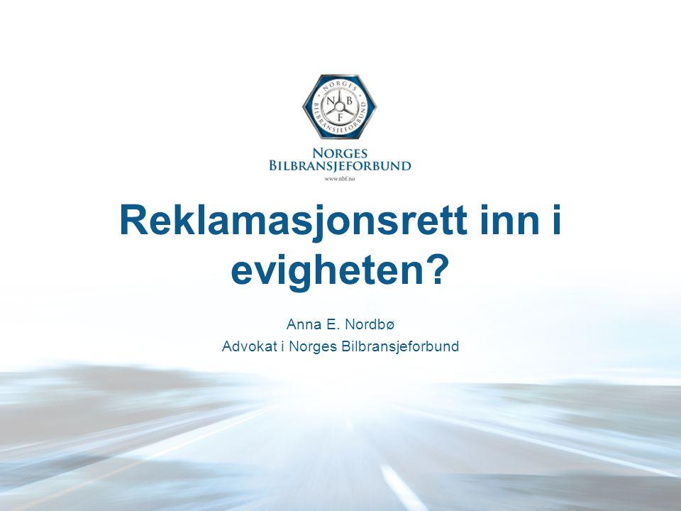 Reklamasjonsrett inn i evigheten Anna E. Nordbø Advokat i Norges Bilbransjeforbund