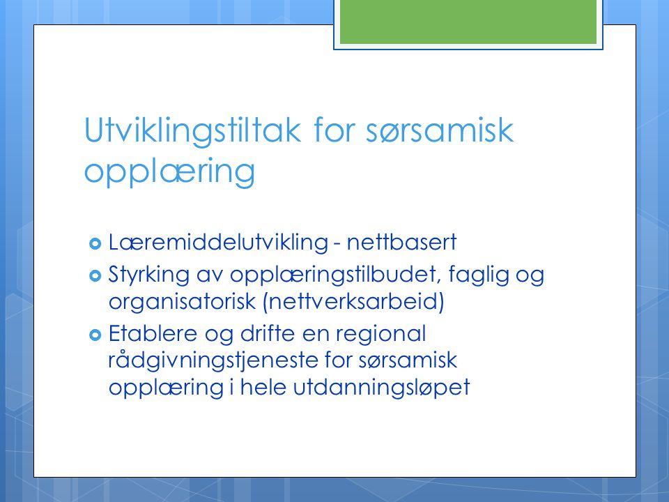 Utviklingstiltak for sørsamisk opplæring  Læremiddelutvikling - nettbasert  Styrking av opplæringstilbudet, faglig og organisatorisk (nettverksarbei