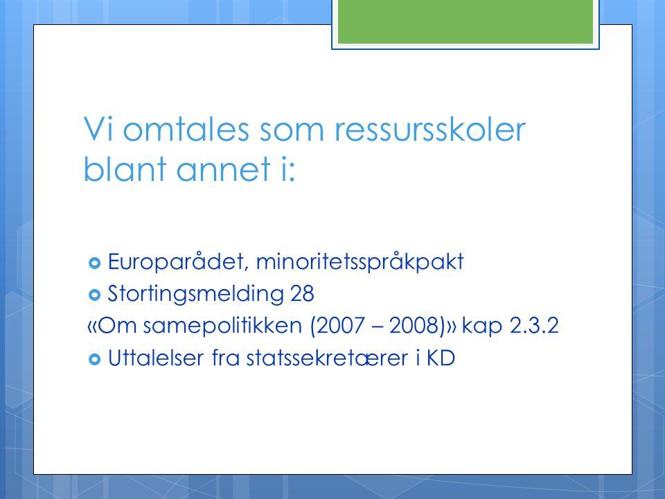 Vi omtales som ressursskoler blant annet i:  Europarådet, minoritetsspråkpakt  Stortingsmelding 28 «Om samepolitikken (2007 – 2008)» kap 2.3.2  Utt