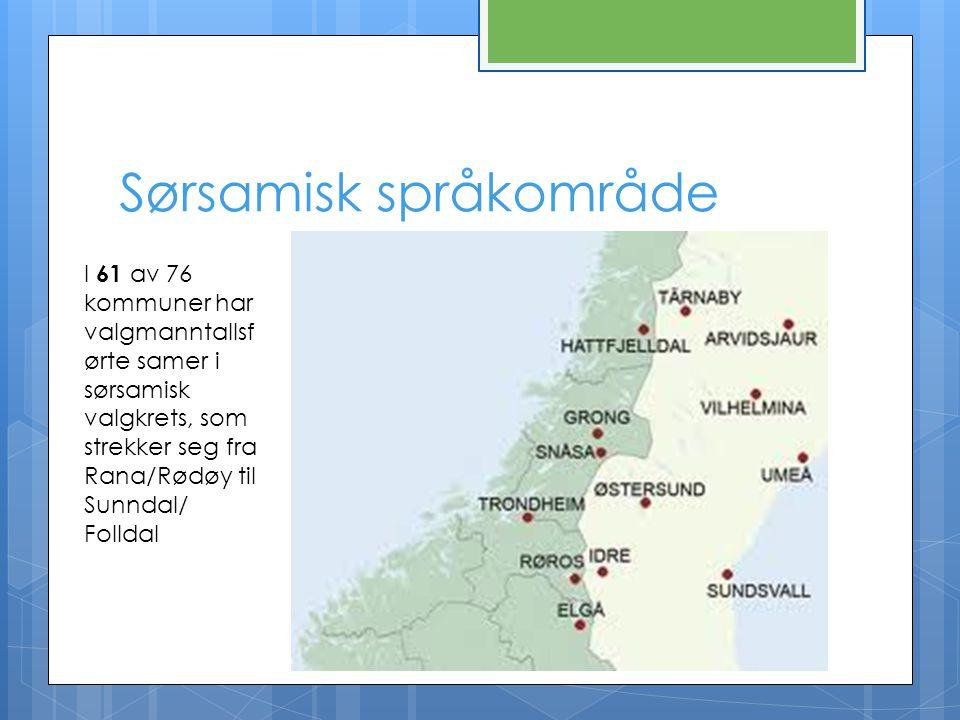 Sørsamisk språkområde I 61 av 76 kommuner har valgmanntallsf ørte samer i sørsamisk valgkrets, som strekker seg fra Rana/Rødøy til Sunndal/ Folldal