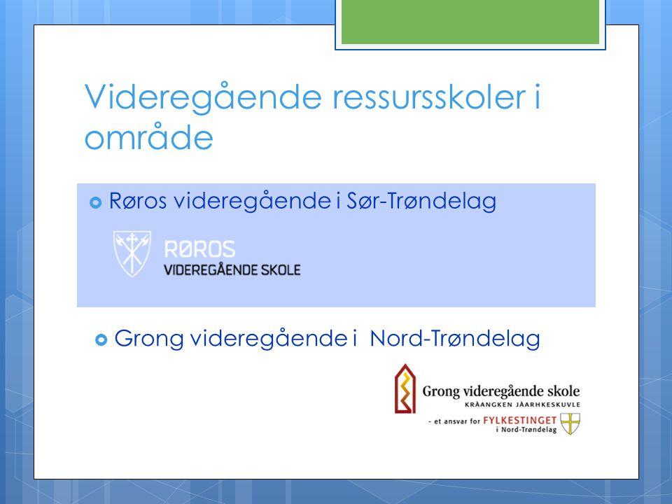 Videregående ressursskoler i område  Røros videregående i Sør-Trøndelag  Grong videregående i Nord-Trøndelag