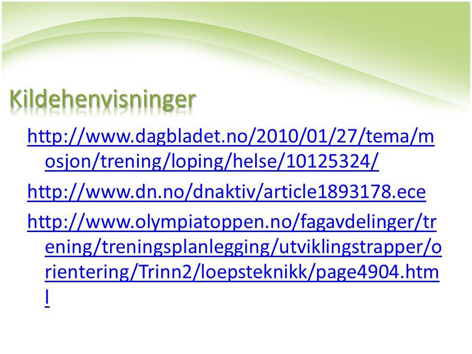 http://www.dagbladet.no/2010/01/27/tema/m osjon/trening/loping/helse/10125324/ http://www.dn.no/dnaktiv/article1893178.ece http://www.olympiatoppen.no