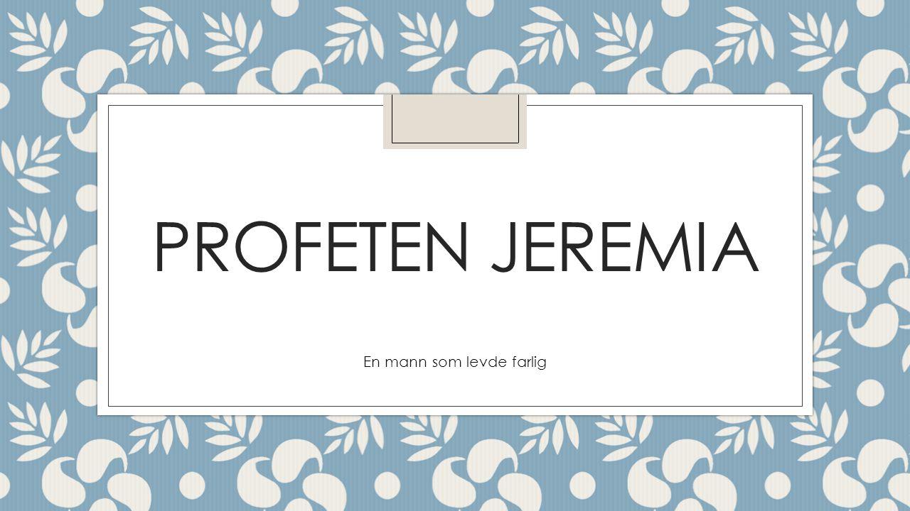 PROFETEN JEREMIA En mann som levde farlig