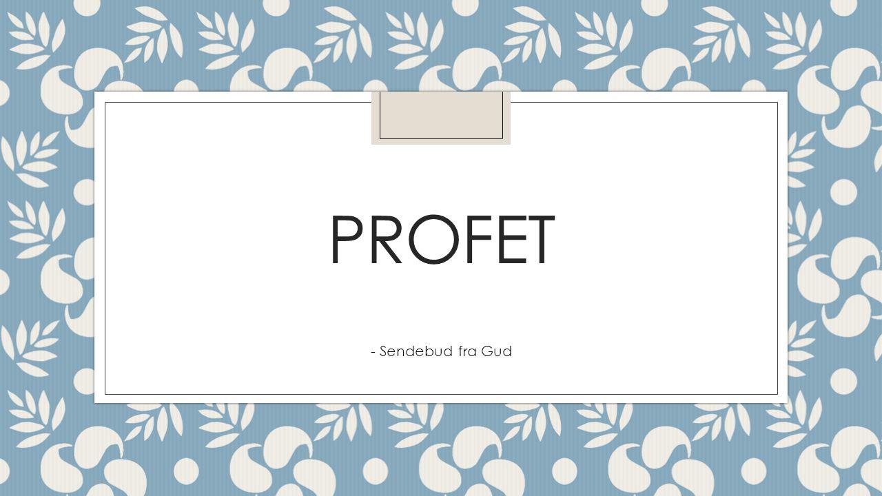 PROFET - Sendebud fra Gud