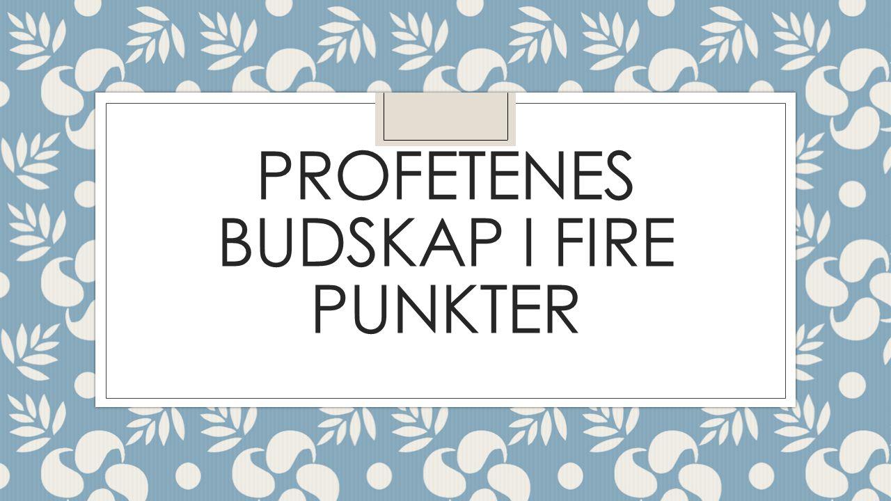 PROFETENES BUDSKAP I FIRE PUNKTER
