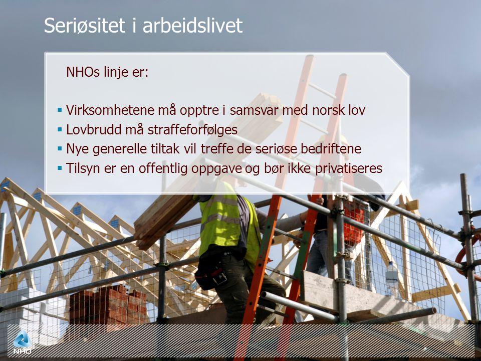 NHOs linje er:  Virksomhetene må opptre i samsvar med norsk lov  Lovbrudd må straffeforfølges  Nye generelle tiltak vil treffe de seriøse bedriftene  Tilsyn er en offentlig oppgave og bør ikke privatiseres Seriøsitet i arbeidslivet