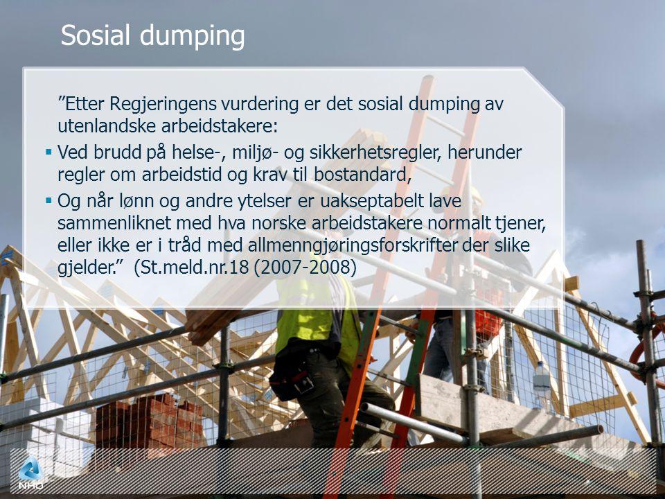Etter Regjeringens vurdering er det sosial dumping av utenlandske arbeidstakere:  Ved brudd på helse-, miljø- og sikkerhetsregler, herunder regler om arbeidstid og krav til bostandard,  Og når lønn og andre ytelser er uakseptabelt lave sammenliknet med hva norske arbeidstakere normalt tjener, eller ikke er i tråd med allmenngjøringsforskrifter der slike gjelder. (St.meld.nr.18 (2007-2008) Sosial dumping