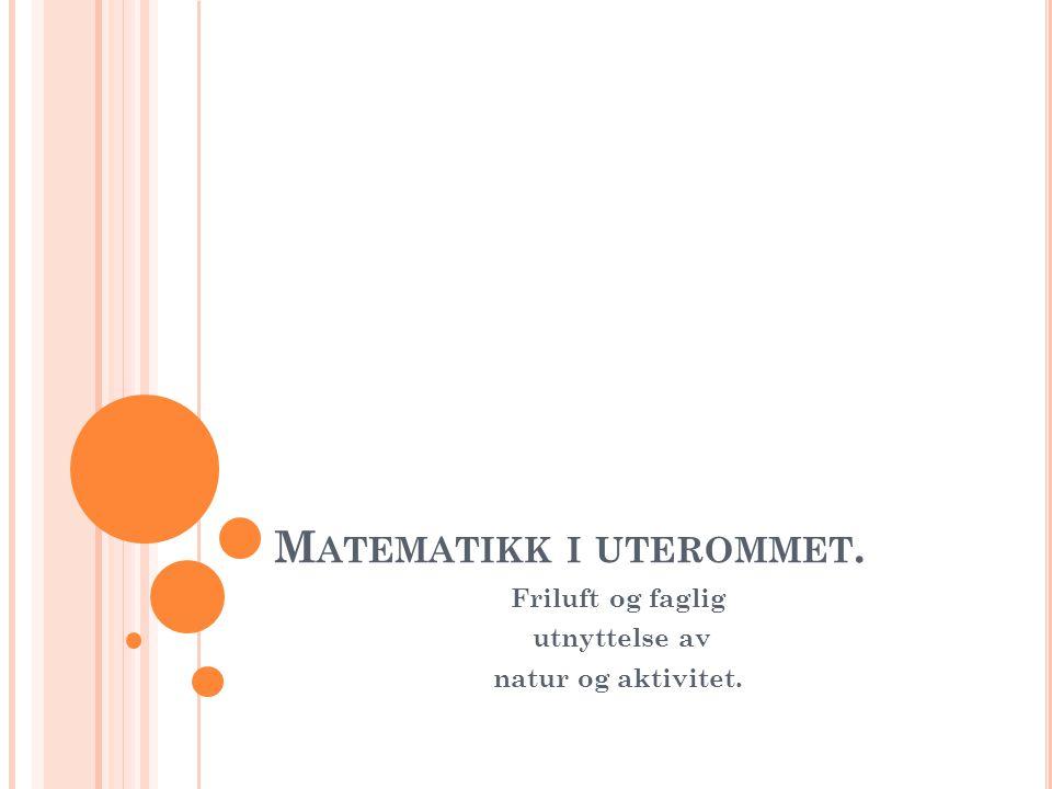 M ATEMATIKK I UTEROMMET. Friluft og faglig utnyttelse av natur og aktivitet.