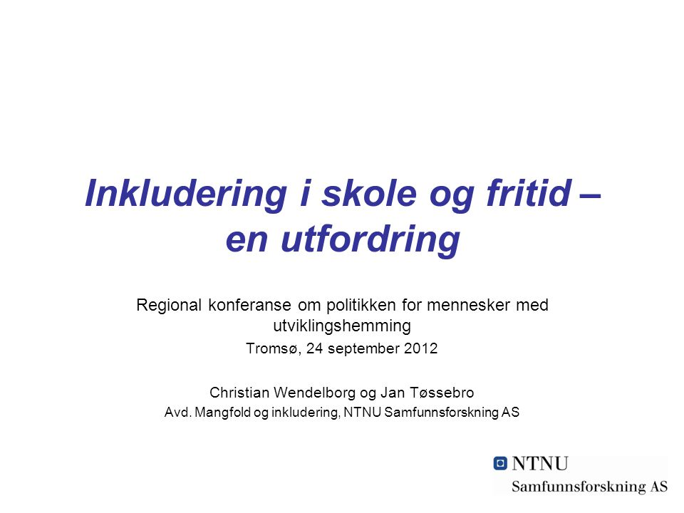 Inkludering i skole og fritid – en utfordring Regional konferanse om politikken for mennesker med utviklingshemming Tromsø, 24 september 2012 Christia