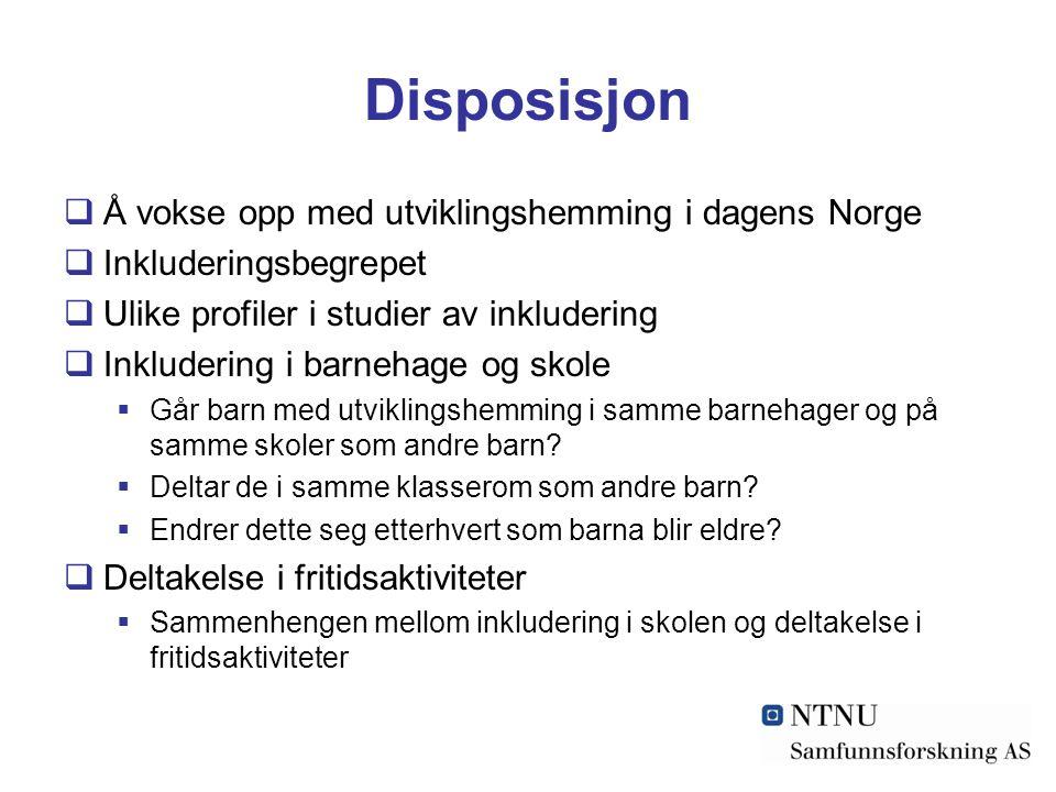 Disposisjon  Å vokse opp med utviklingshemming i dagens Norge  Inkluderingsbegrepet  Ulike profiler i studier av inkludering  Inkludering i barneh