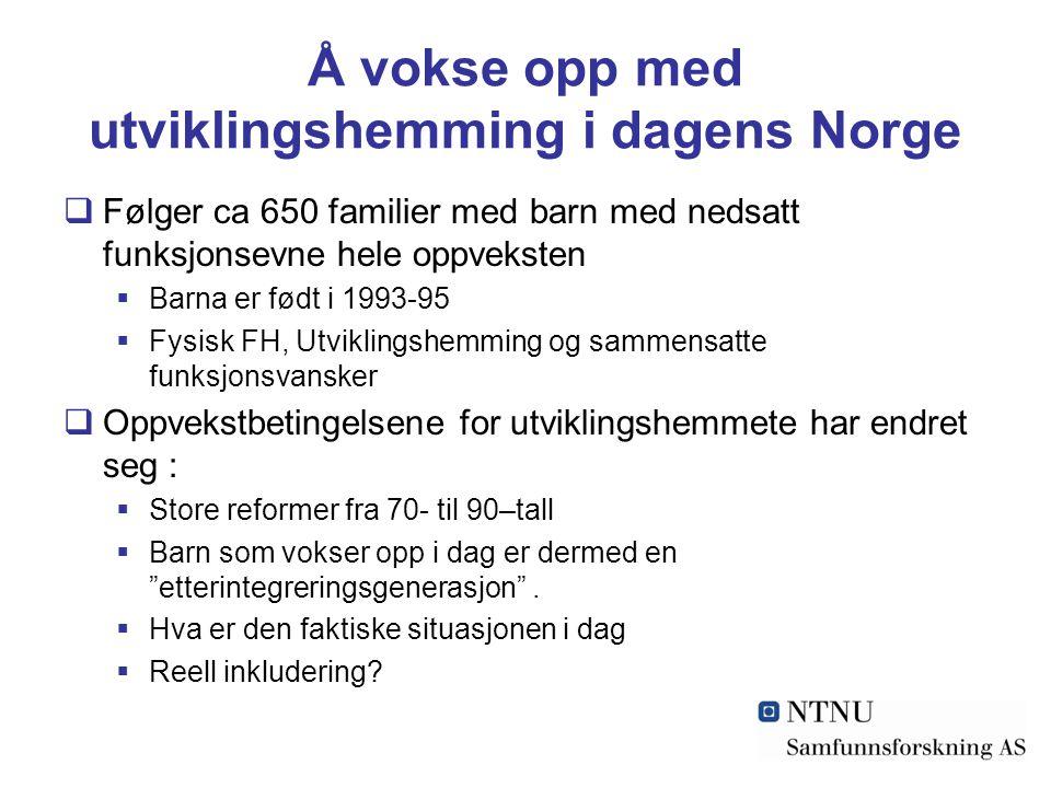 Å vokse opp med utviklingshemming i dagens Norge  Følger ca 650 familier med barn med nedsatt funksjonsevne hele oppveksten  Barna er født i 1993-95