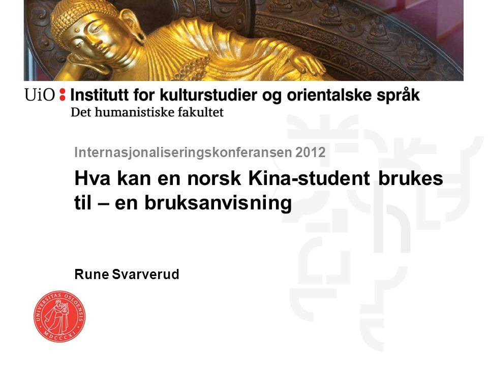 Internasjonaliseringskonferansen 2012 Hva kan en norsk Kina-student brukes til – en bruksanvisning Rune Svarverud