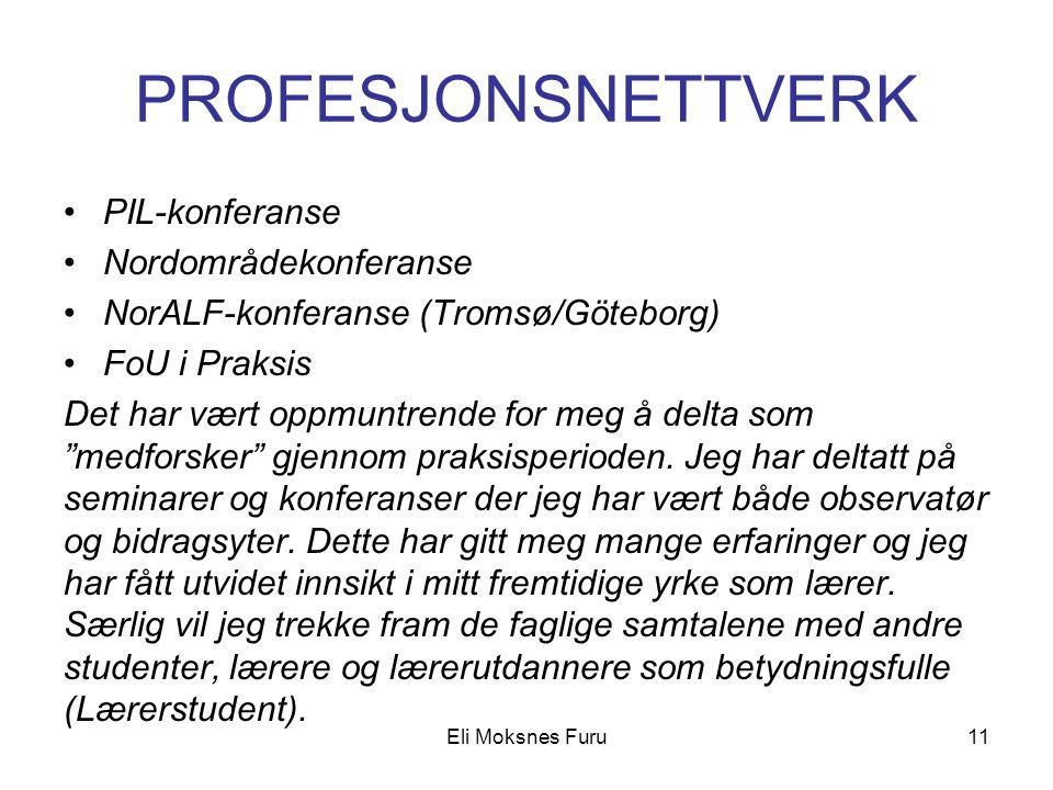 PROFESJONSNETTVERK •PIL-konferanse •Nordområdekonferanse •NorALF-konferanse (Tromsø/Göteborg) •FoU i Praksis Det har vært oppmuntrende for meg å delta