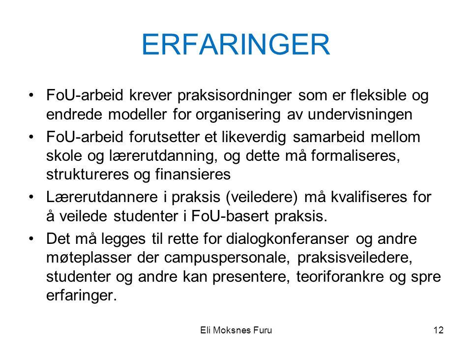 ERFARINGER •FoU-arbeid krever praksisordninger som er fleksible og endrede modeller for organisering av undervisningen •FoU-arbeid forutsetter et like
