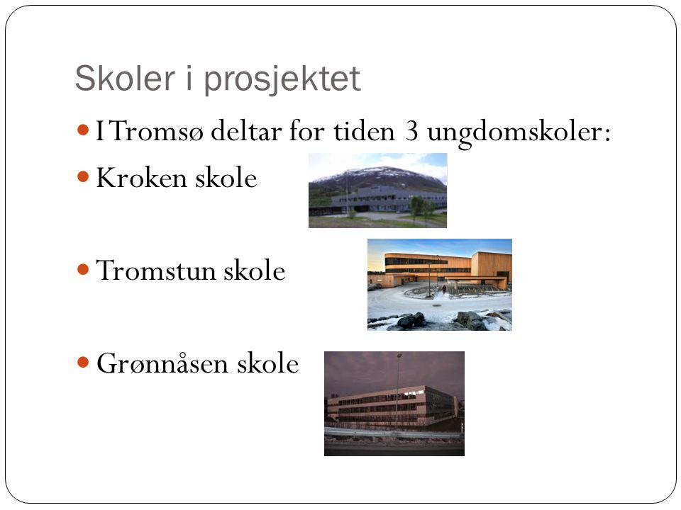 Skoler i prosjektet  I Tromsø deltar for tiden 3 ungdomskoler:  Kroken skole  Tromstun skole  Grønnåsen skole