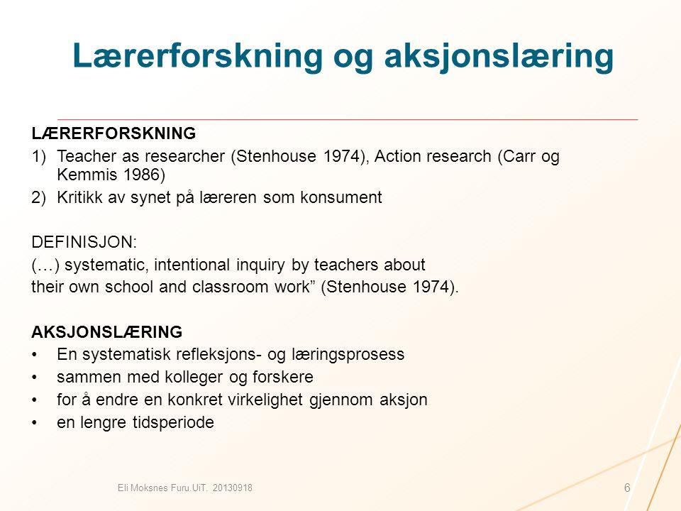 Lærerforskning og aksjonslæring LÆRERFORSKNING 1)Teacher as researcher (Stenhouse 1974), Action research (Carr og Kemmis 1986) 2)Kritikk av synet på l