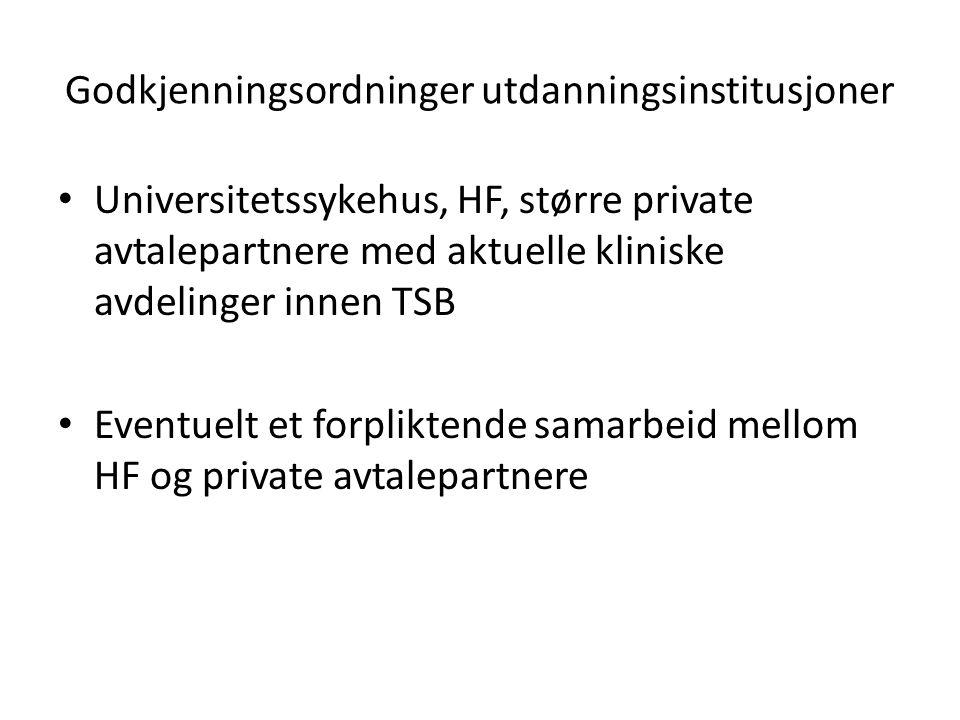 Godkjenningsordninger utdanningsinstitusjoner • Universitetssykehus, HF, større private avtalepartnere med aktuelle kliniske avdelinger innen TSB • Ev