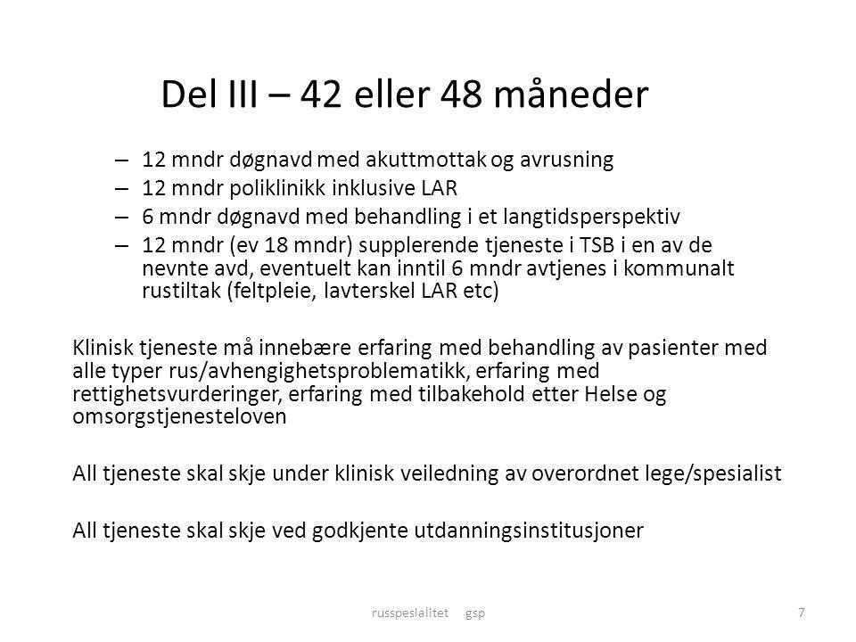 Del III – 42 eller 48 måneder – 12 mndr døgnavd med akuttmottak og avrusning – 12 mndr poliklinikk inklusive LAR – 6 mndr døgnavd med behandling i et