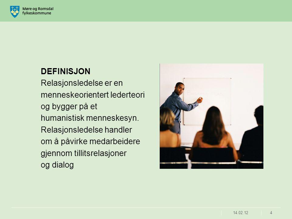 4 DEFINISJON Relasjonsledelse er en menneskeorientert lederteori og bygger på et humanistisk menneskesyn. Relasjonsledelse handler om å påvirke medarb