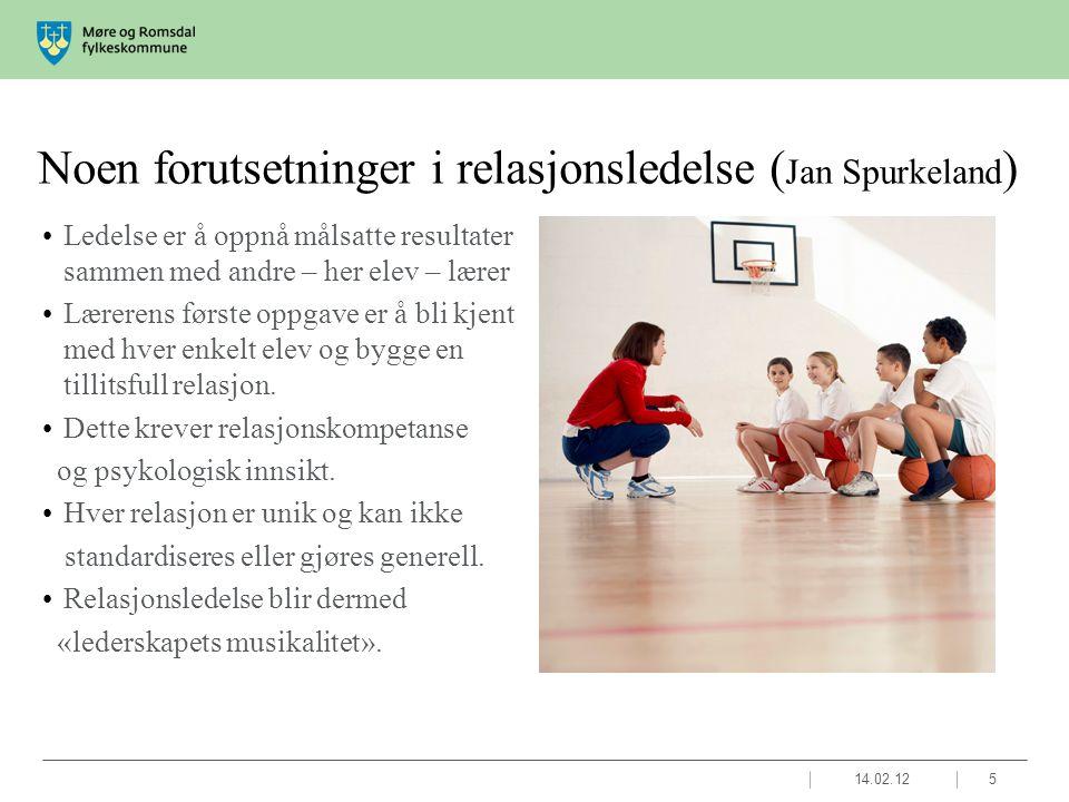 Noen forutsetninger i relasjonsledelse ( Jan Spurkeland ) •Ledelse er å oppnå målsatte resultater sammen med andre – her elev – lærer •Lærerens første