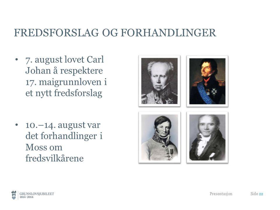 FREDSFORSLAG OG FORHANDLINGER • 7.august lovet Carl Johan å respektere 17.