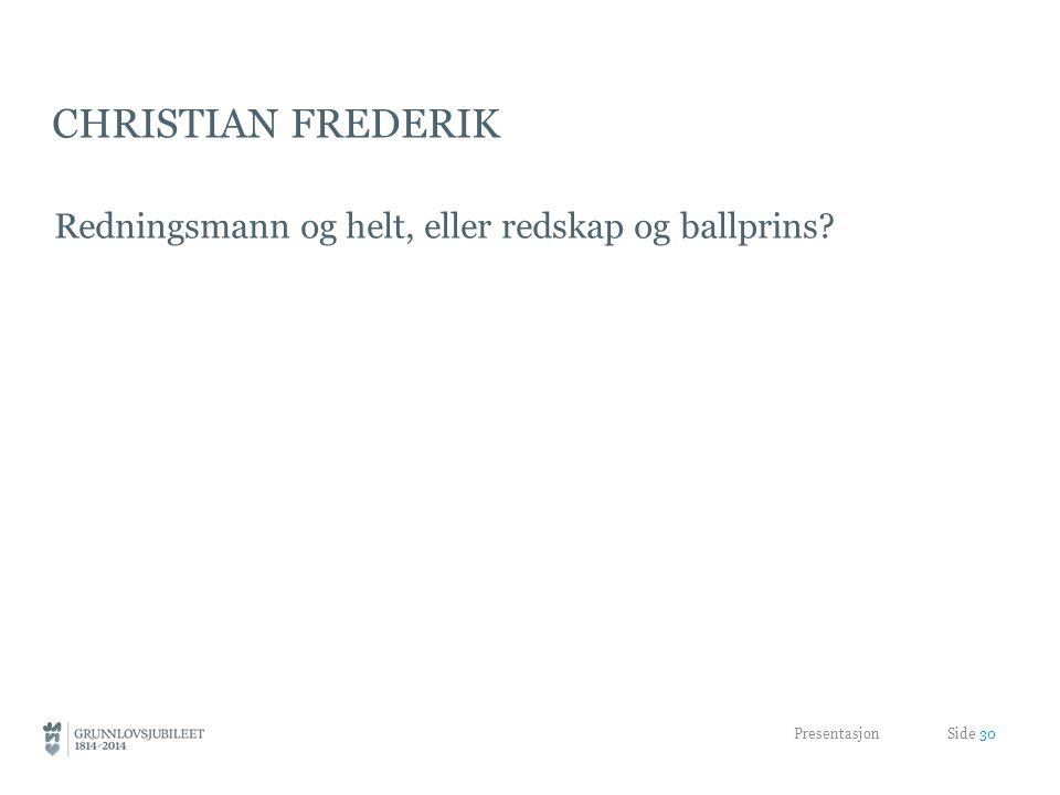 CHRISTIAN FREDERIK Redningsmann og helt, eller redskap og ballprins? Presentasjon Side 30