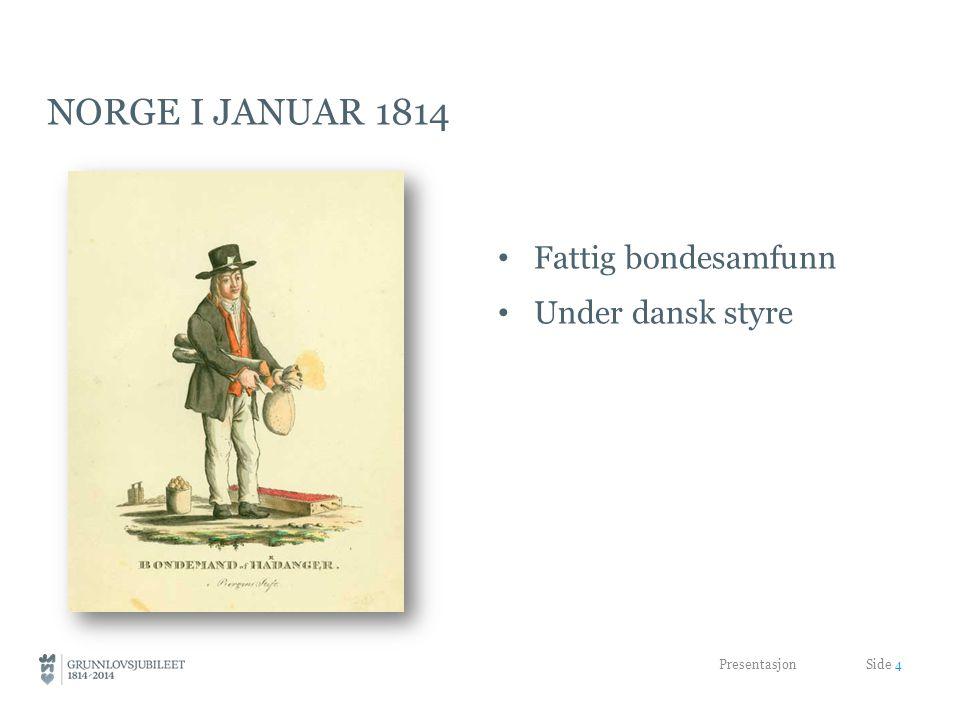 NORGE I JANUAR 1814 • Fattig bondesamfunn • Under dansk styre Presentasjon Side 4