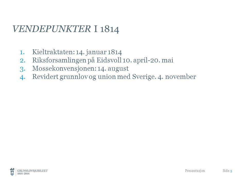 VENDEPUNKTER I 1814 1.Kieltraktaten: 14.januar 1814 2.Riksforsamlingen på Eidsvoll 10.