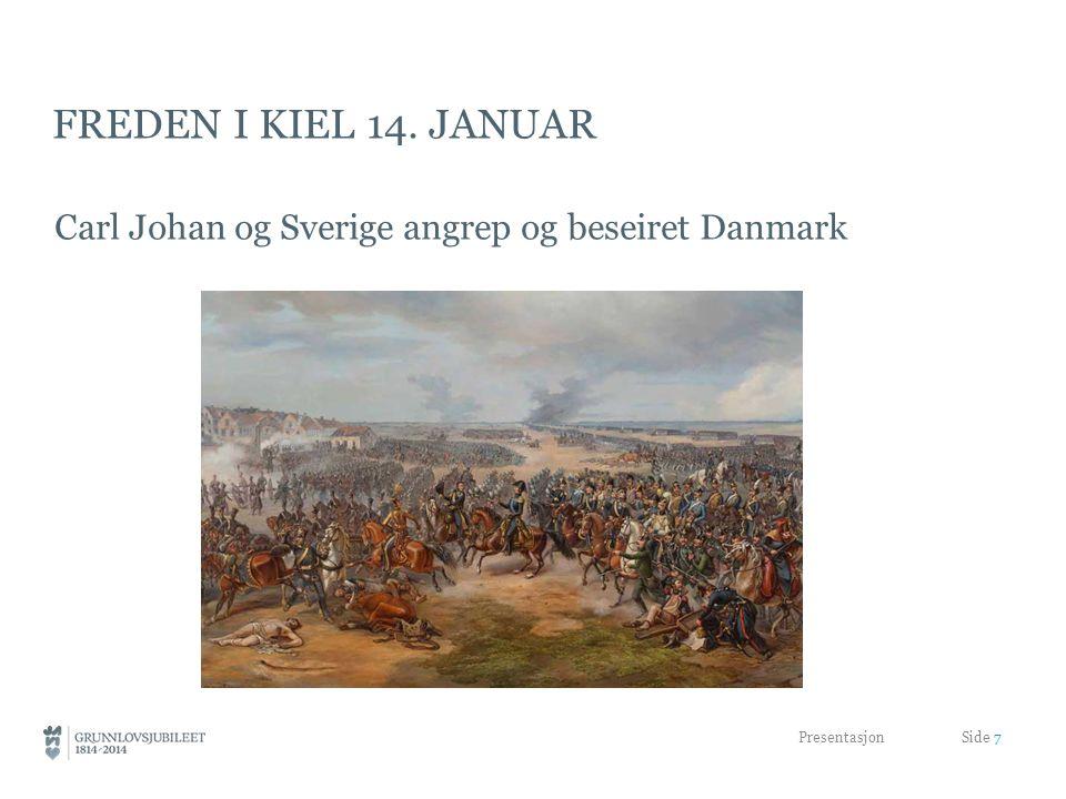 FREDEN I KIEL 14. JANUAR Carl Johan og Sverige angrep og beseiret Danmark Presentasjon Side 7